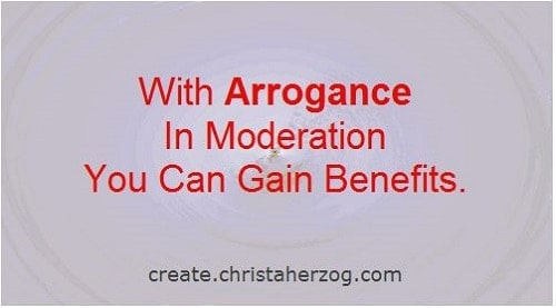 Arrogance in moderation