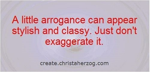 Arrogance Can Bring Benefits