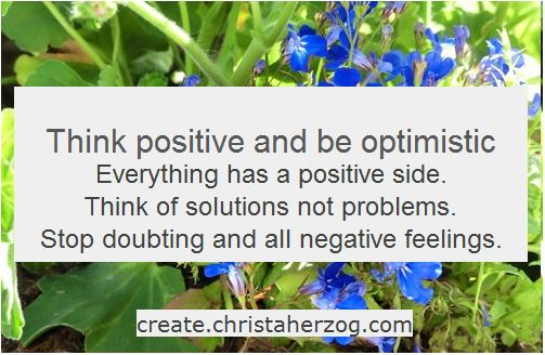 Think positive - be optimistic