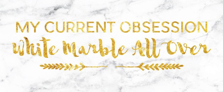 My Current Obsession | White Marble All Over