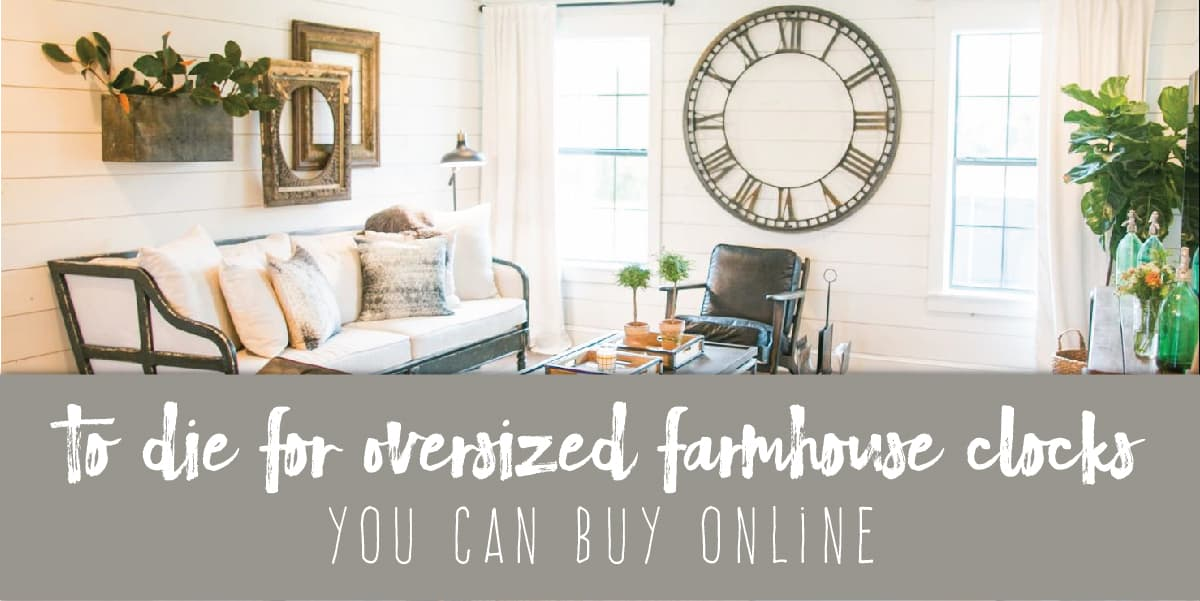 to Die For Oversized Farmhouse Clocks You Can Buy Online | Create&Capture