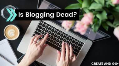 Is Blogging Dead? Does it Really Have a Future 2020 and Beyond? [Answers Inside]