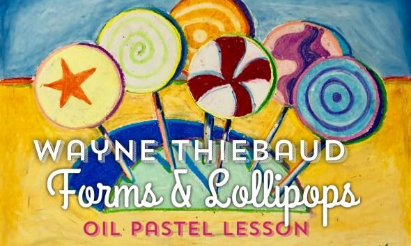 Wayne Thiebaud Forms Lollipop oil pastel lesson
