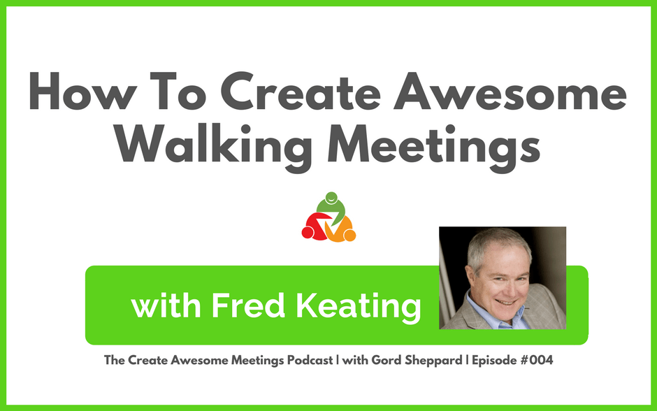 CAM 004: How To Create Awesome Walking Meetings