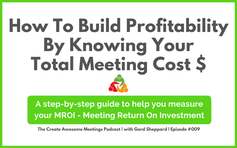CAM 009: How To Build Profitability By Knowing Your Total Meeting Cost