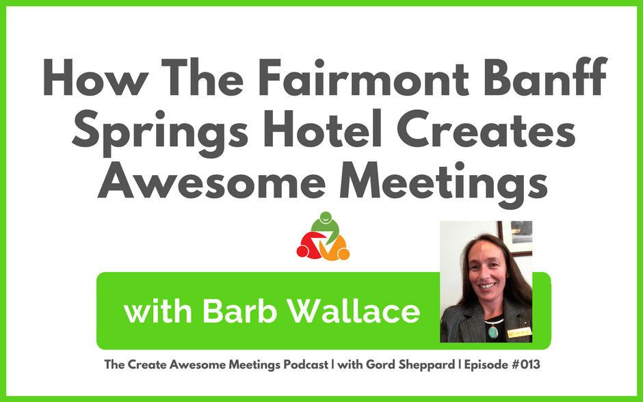 CAM 013: How The Fairmont Banff Springs Hotel Creates Awesome Meetings