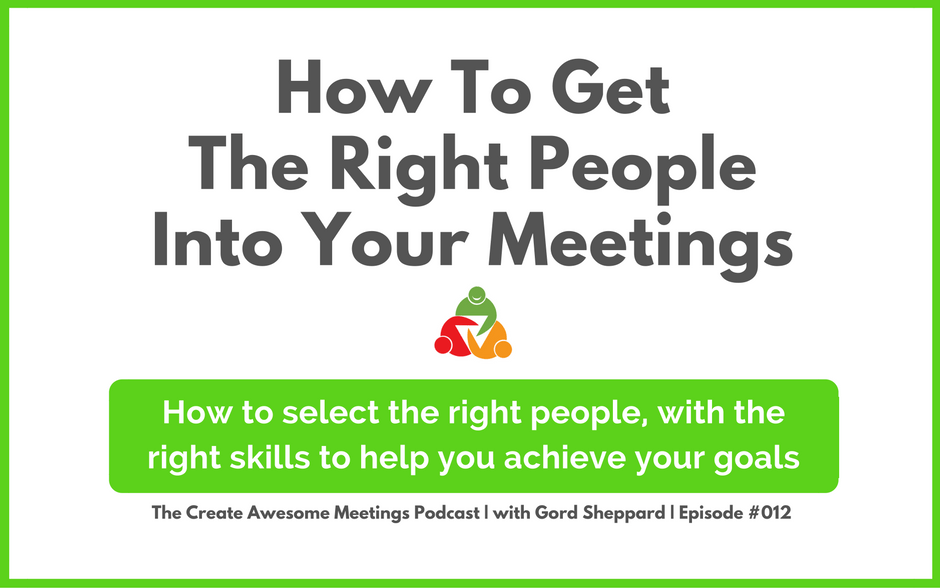 CAM 012: How To Get The Right People Into Your Meetings