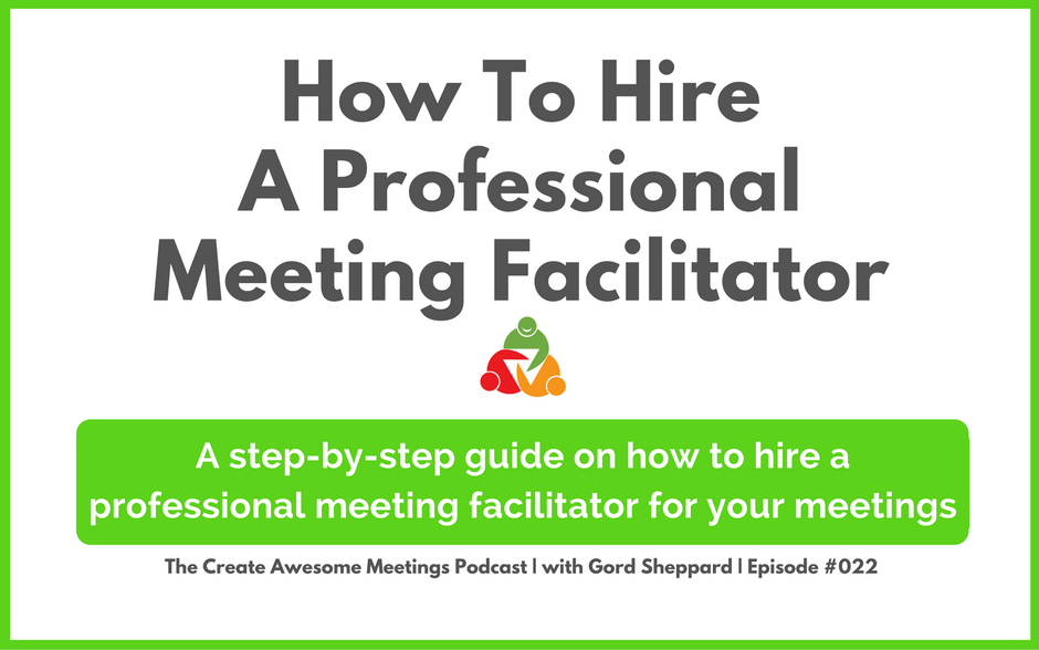 CAM 022: How To Hire A Professional Meeting Facilitator