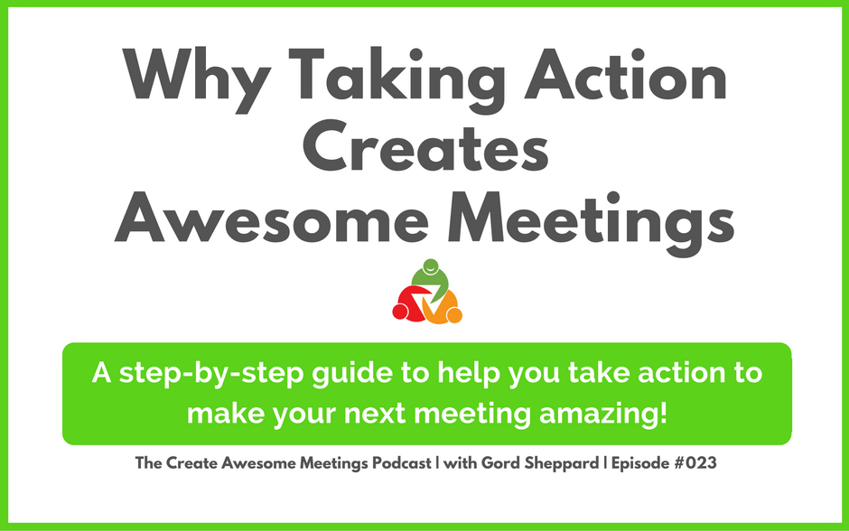 CAM 023: Why Taking Action Creates Awesome Meetings