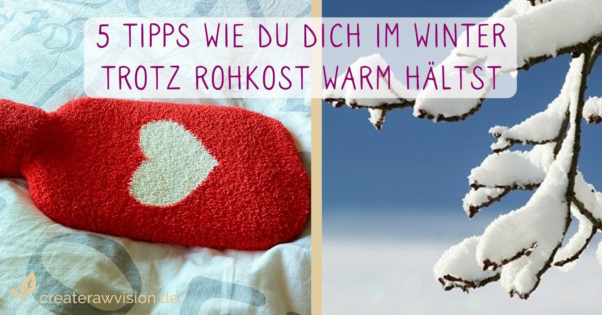 Wärmflasche und schneebedeckte Äste - Rohkost im Winter