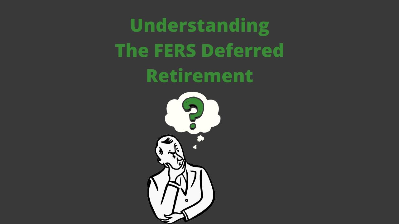 Understanding the FERS Deferred Retirement