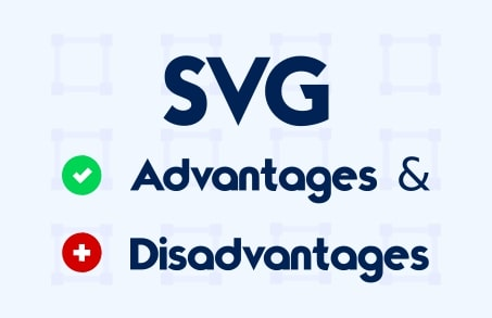 svg advantages and disadvantages | SVG benefits / pros and cons