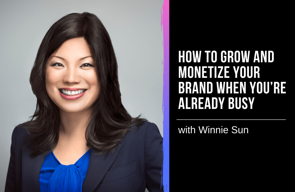 How to Grow and Monetize Your Brand When You're Already Busy with Winnie Sun
