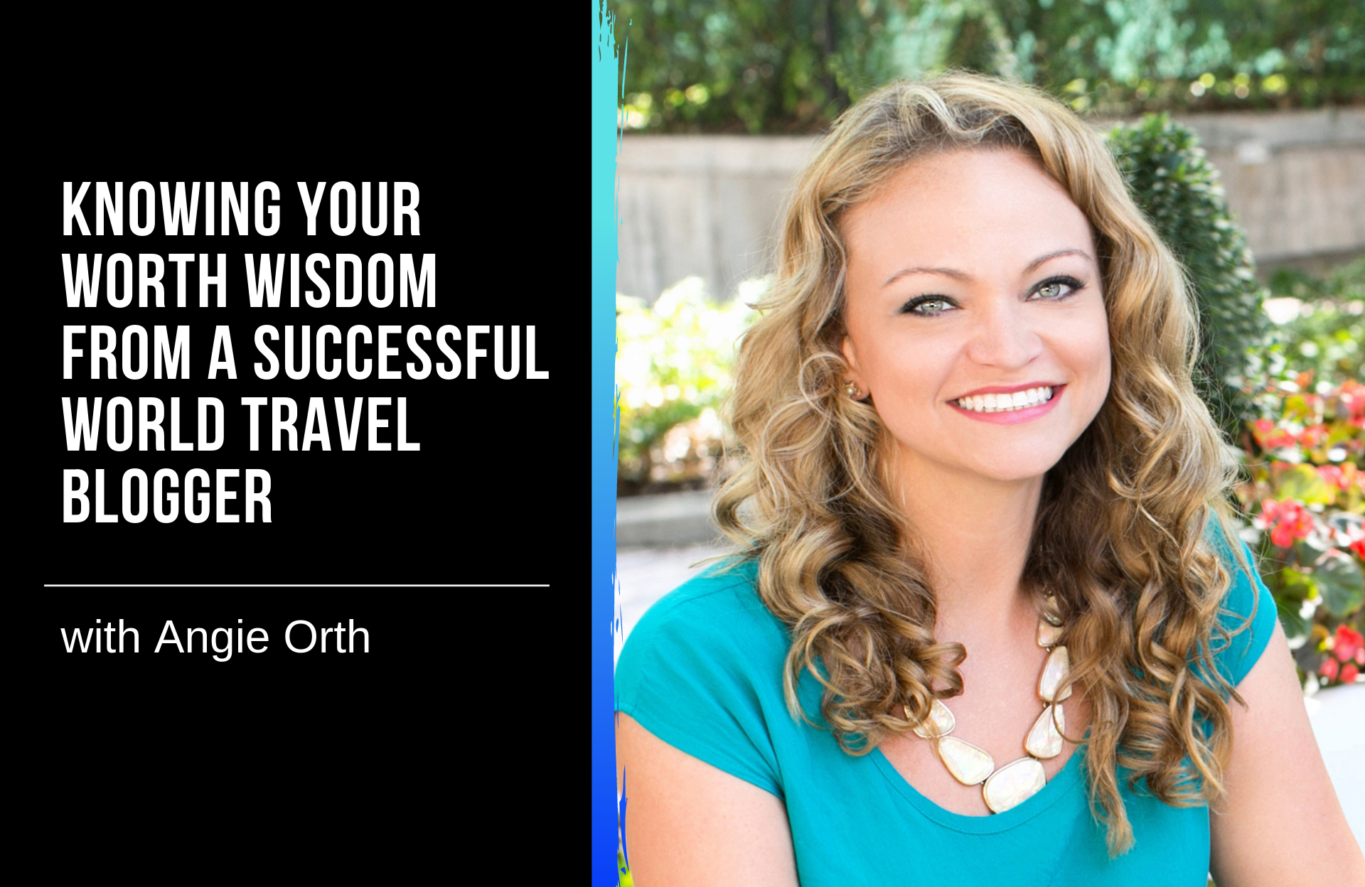 Knowing Your Worth with Angie Orth a Successful World Travel Blogger