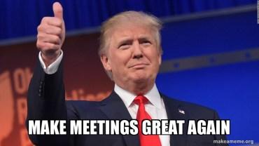 Make meetings great again Donald Trump Meme