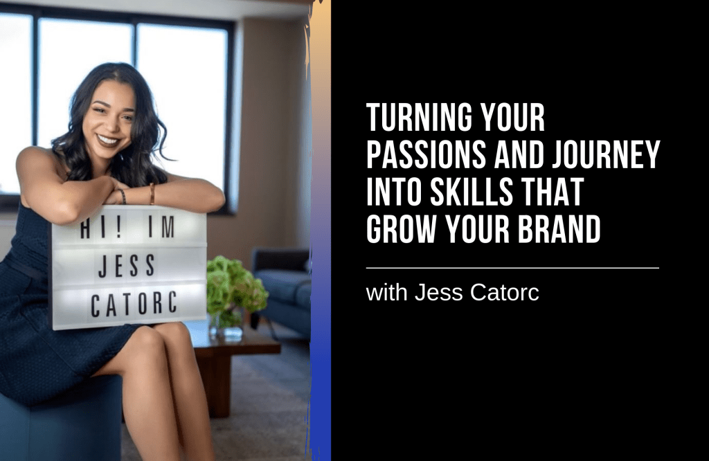 Turning Your Passions and Journey into Skills That Grow Your Brand with Jess Catorc