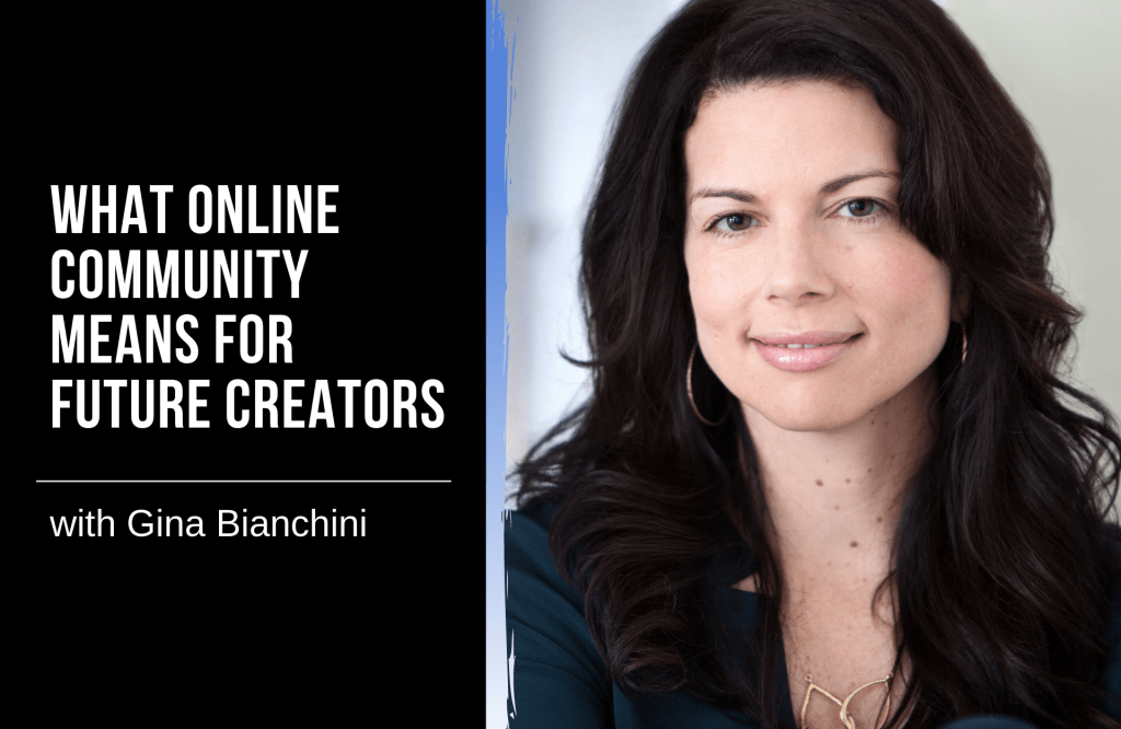 What Online Community Means for Future Creators with Gina Bianchini