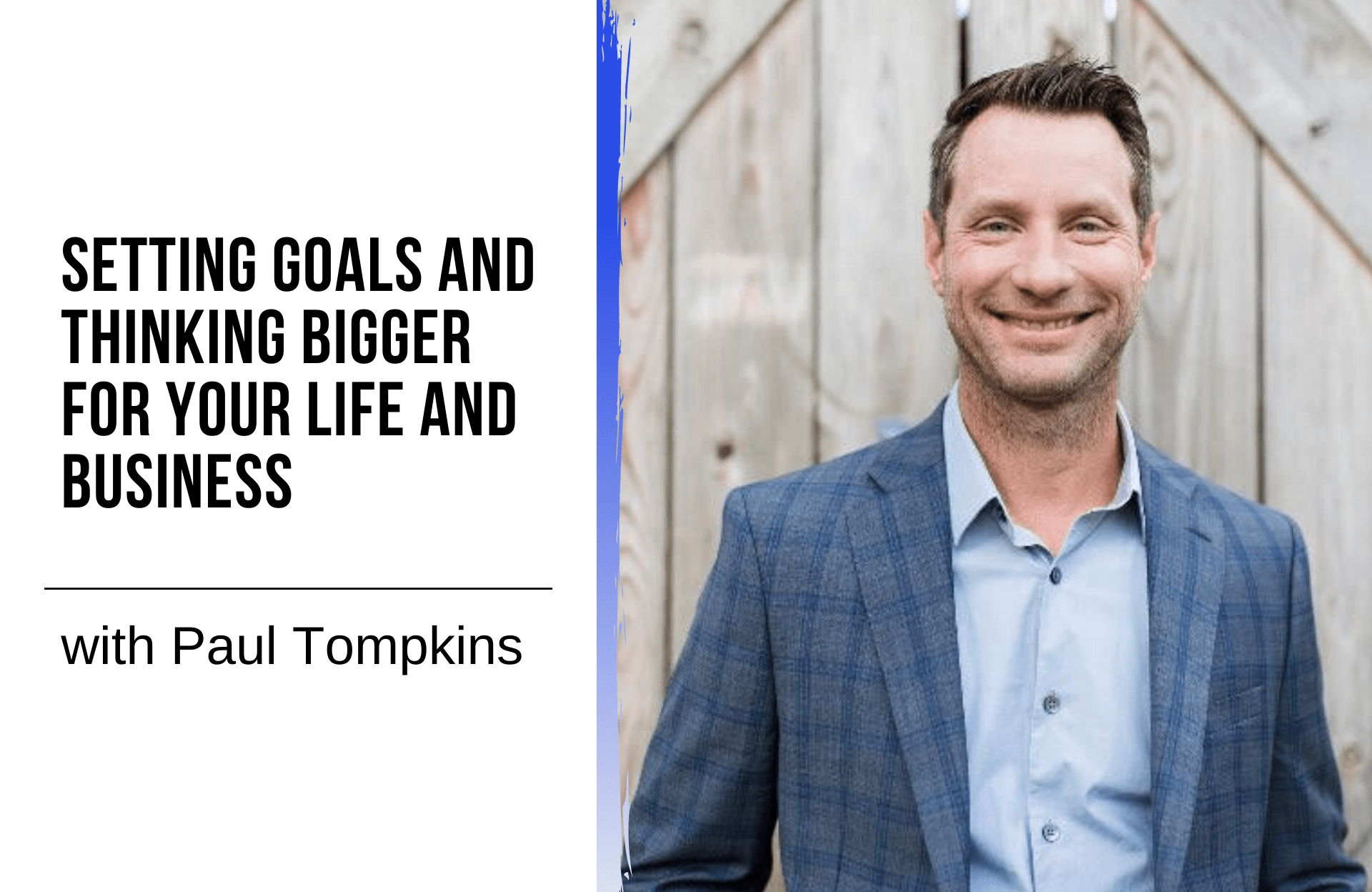 Setting Goals and Thinking Bigger for Your Life and Business with Paul Tompkins