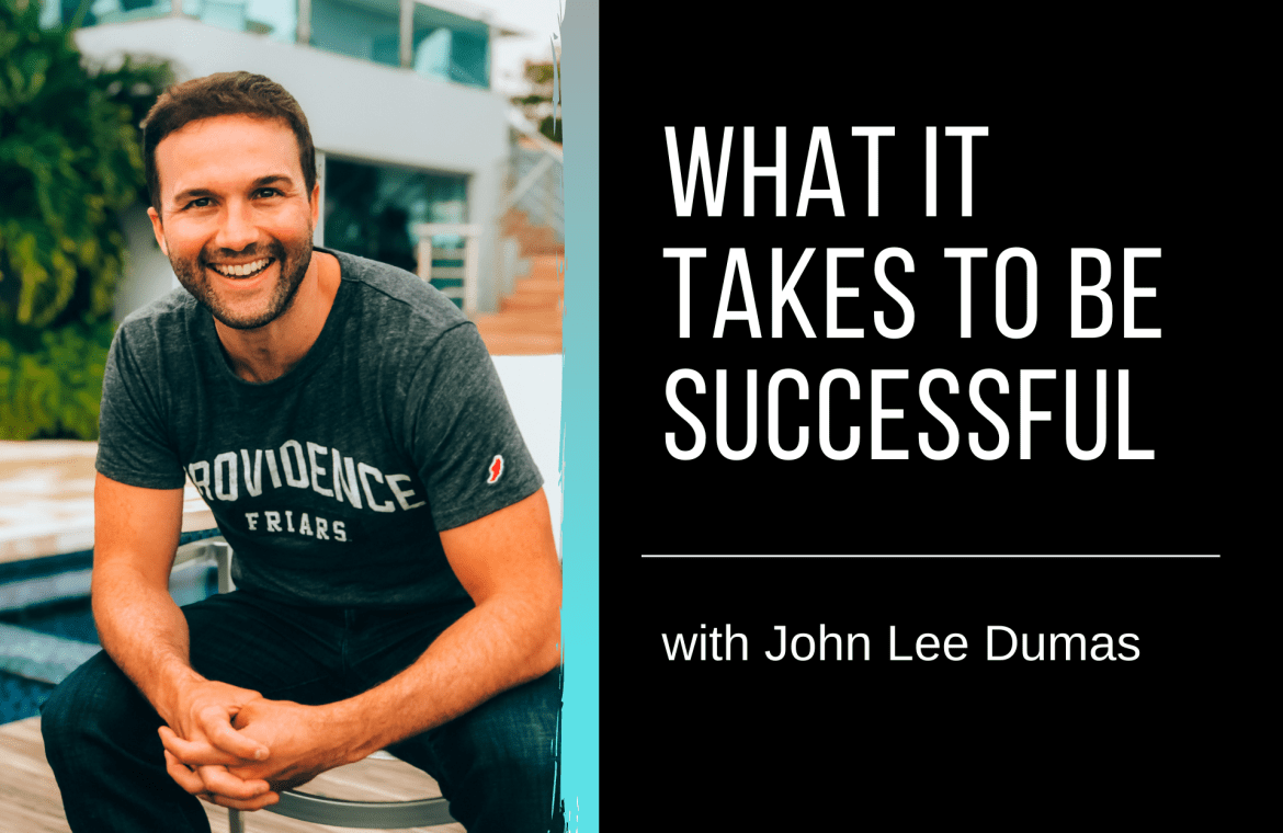 John-Lee-Dumas-what-it-takes-to-be-successful