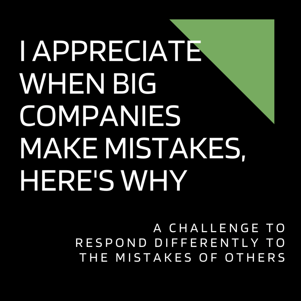 I Appreciate When Big Companies Make Mistakes, Here's Why