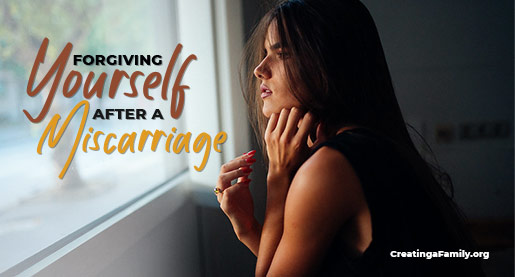 Forgiving Yourself After a Miscarriage - Creating a Family ...