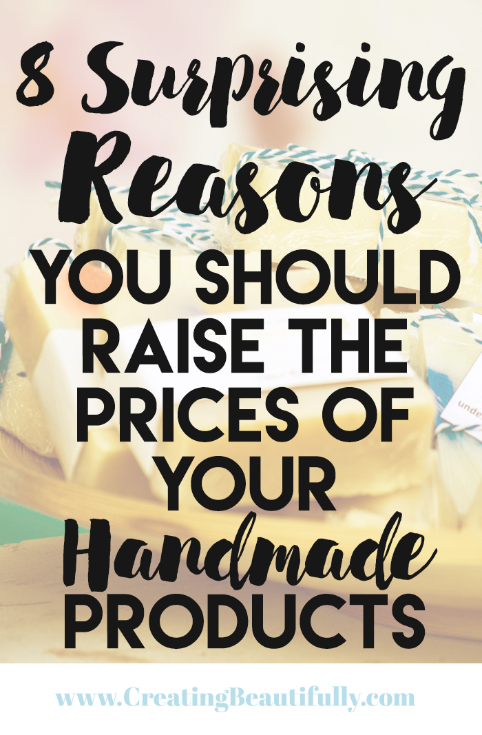 8 Surprising Reasons You Should Raise the Prices of Your Handmade Products
