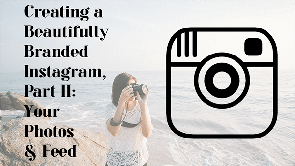 "Click here to take ""Creating a Beautifully Branded Instagram Part II: Your Photos & Feed"""