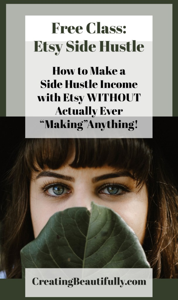"Free class: Etsy Side Hustle: How to Make Money with Etsy Without ""Making"" Anything!"