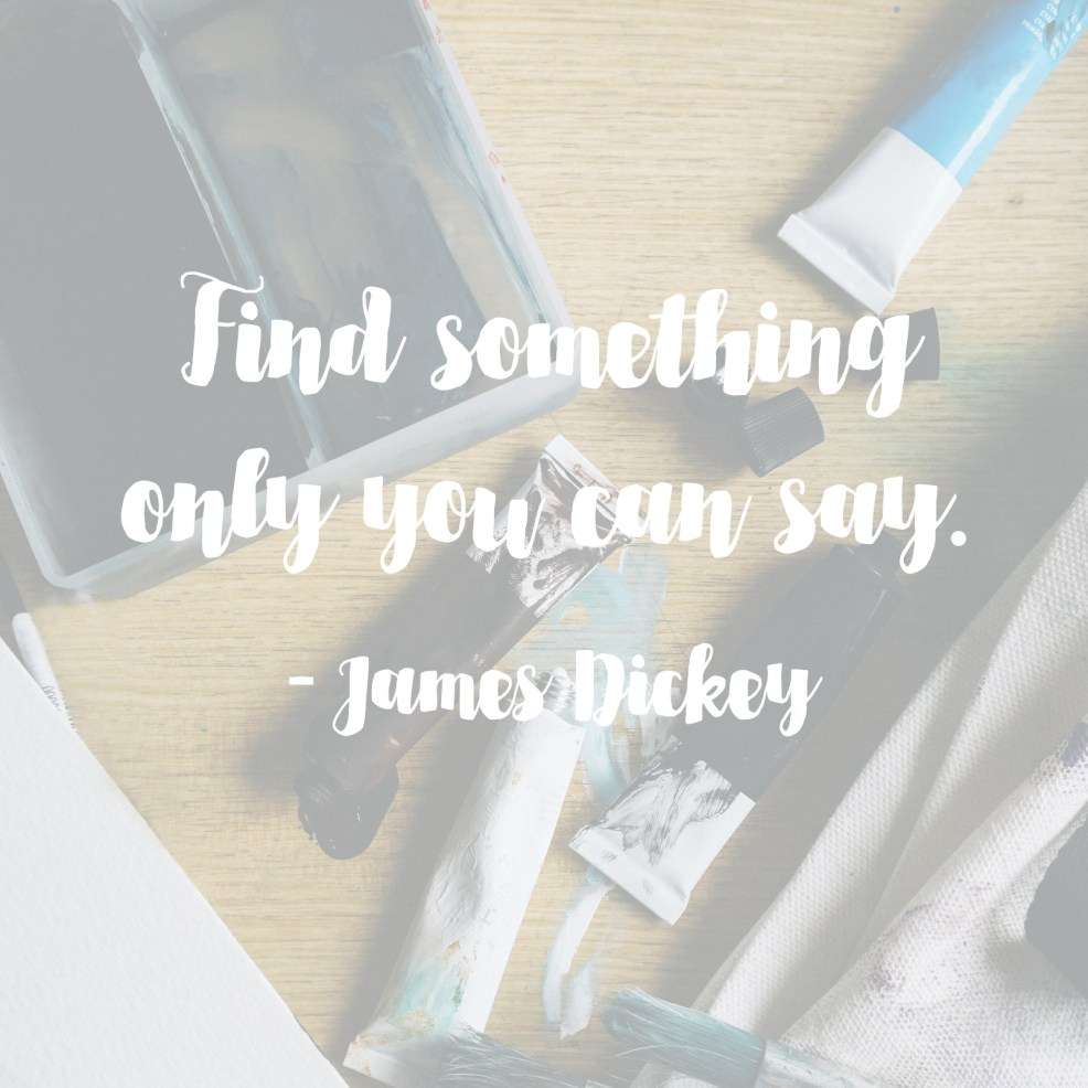 James Dickey Quote | posivite quotes for creatives on CreatingBeautifully.com