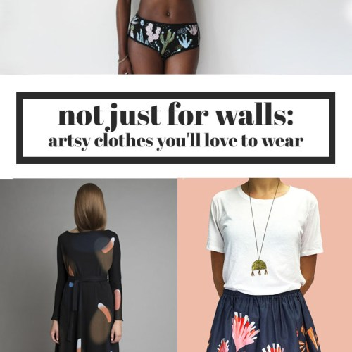 not just for walls: artsy clothes you'll love to wear