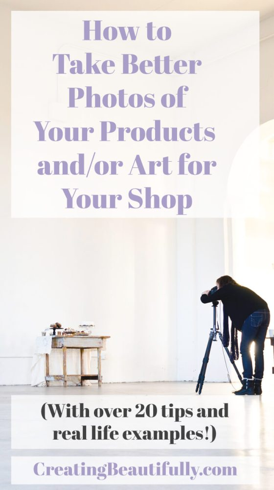 Learn How to Take Better Photos for Your Etsy Shop on CreatingBeautifully.com with over 20 tips and real-life examples!
