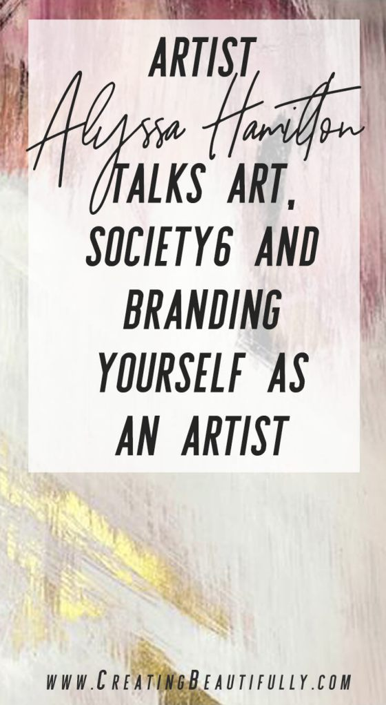 Artist Alyssa Hamilton talks art, Society6 and branding yourself as an artist in this interview on CreatingBeautifully.com
