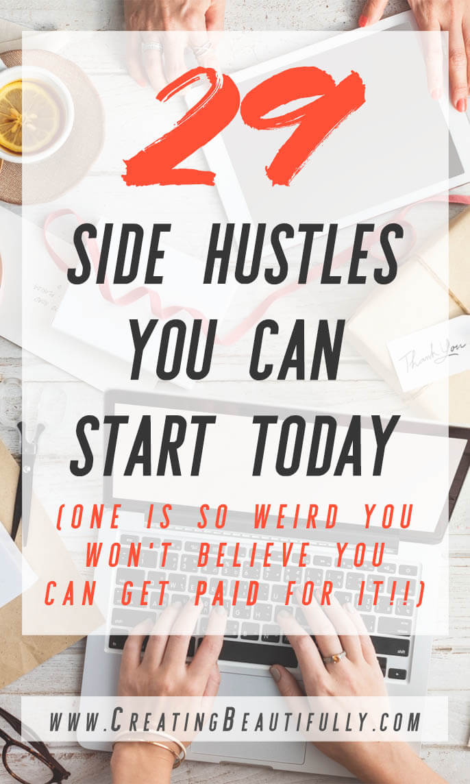 These side hustles are great! Perfect for people who only want to work part time! And that last one is sooo funny! 29 Side Hustles You Can Start Today! #sidehustle #sidehustles #sidehustleideas #parttimebusiness #getpaidfor