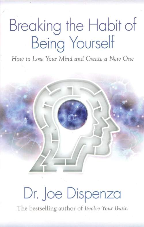 Books for Woo Bosses: Breaking The Habit of Being Yourself: How to Lose Your Mind and Create a New One