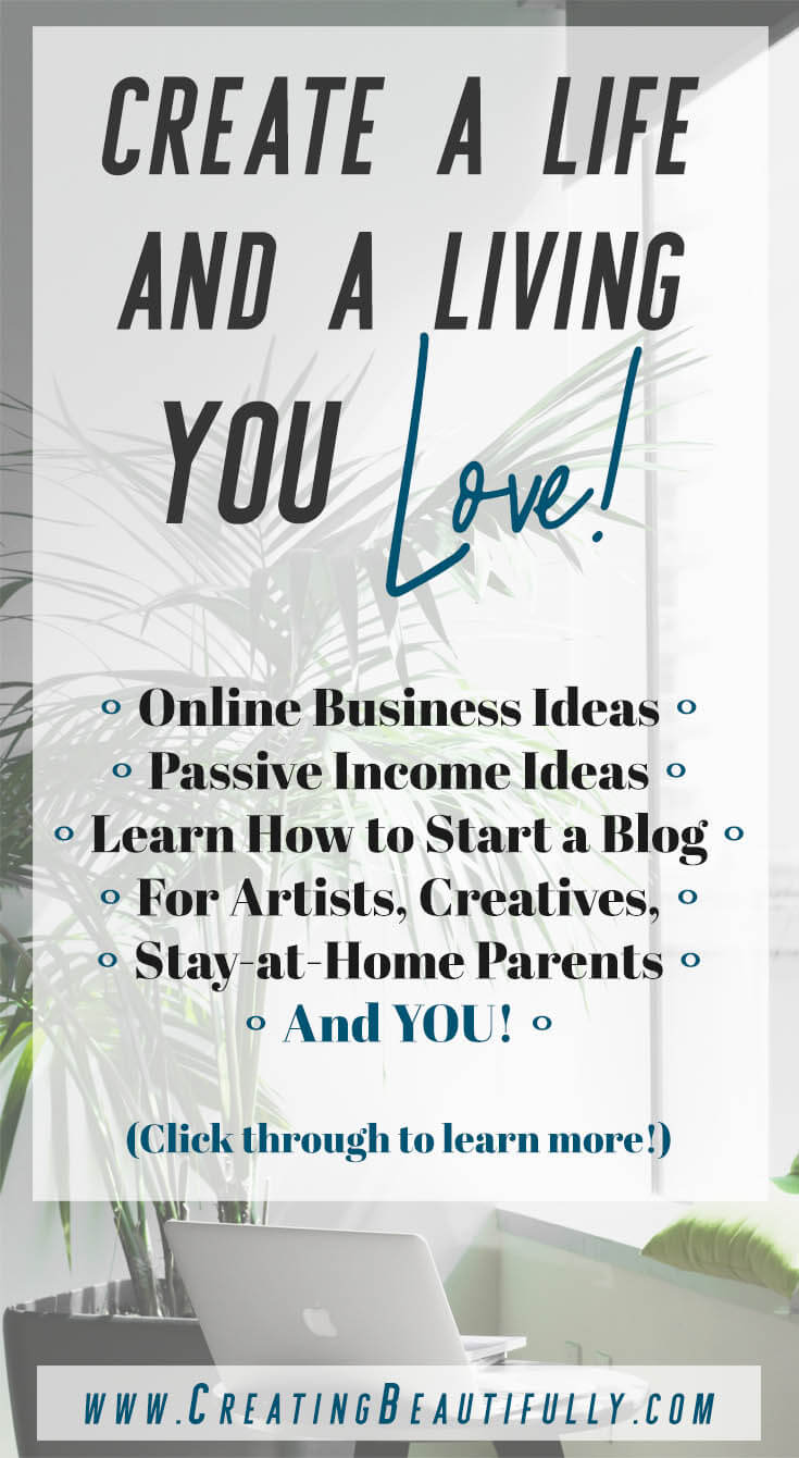 Learn how to start an online business, make passive income, start a blog, and create a life AND a living you LOVE! CreatingBeautifully.com #onlinebusiness #passiveincome #startablog #artasbusiness #sellartonline #sidehustleideas #socialmediatips