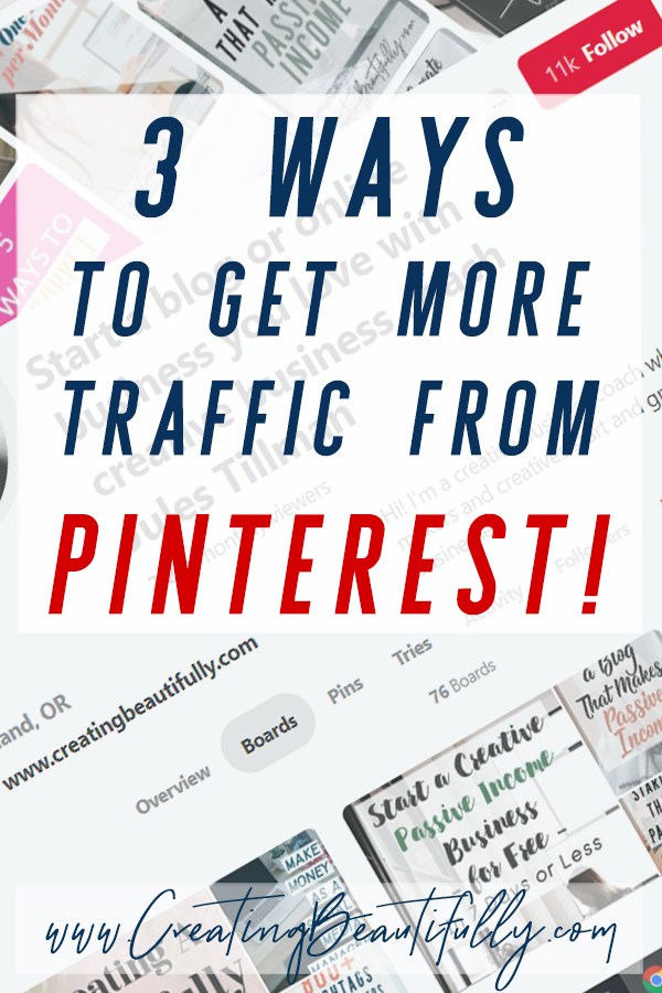 Do you want to know how to get more traffic to your blog from Pinterest? Check out these 3 Ways to Get More Traffic from Pinterest! #creatingbeautifully