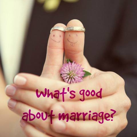 What's good about marriage?