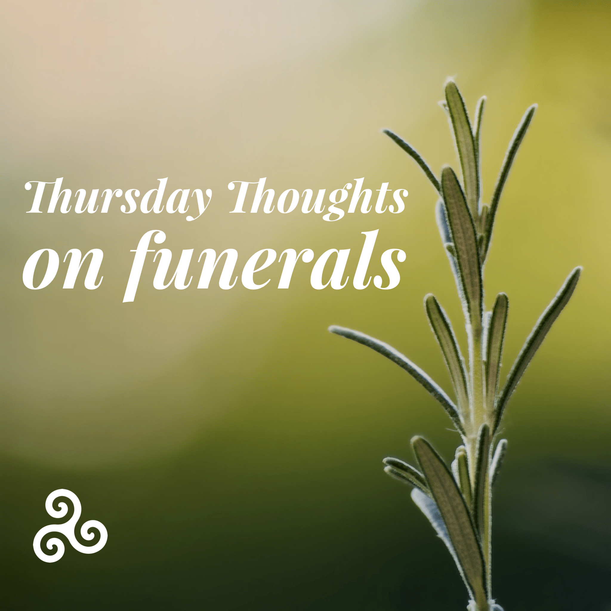 Thursday Thoughts… on funerals