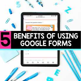 5 Benefits of Using Google Forms for Teachers