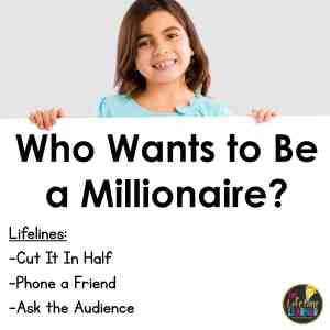 girl holding up whiteboard that says who wants to be a millionaire and then says lifelines are cut it in half, phone a friend, and ask the audience