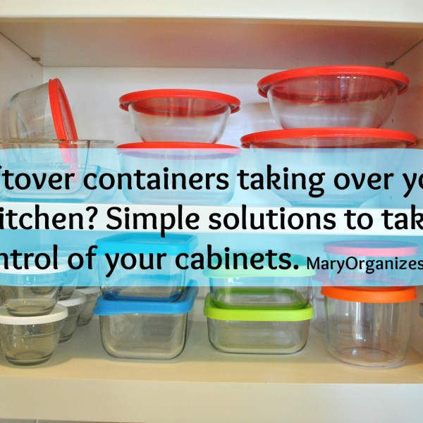 Too Many Leftover Containers! & A Little Bit About Organizing Kitchen Cabinets
