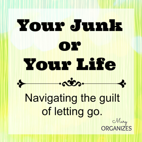 Your Junk or Your Life - Navigating the guilt of letting go