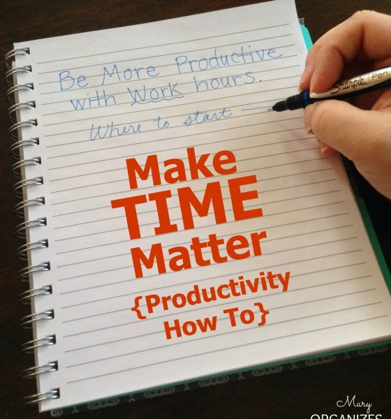 Make Time Matter! {Productivity How To}