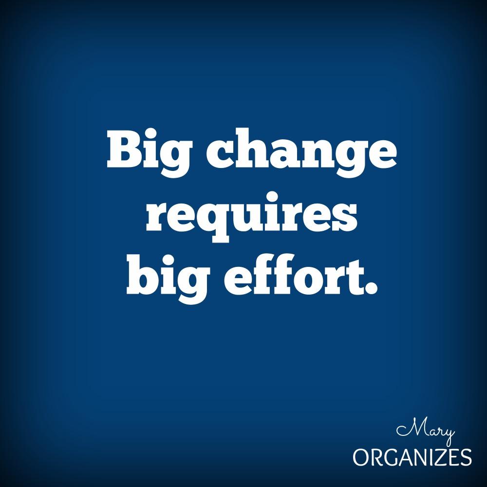 Big Change Requires big effort