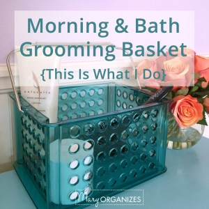 Morning & Bath Time Grooming Baskets {This Is What I Do}