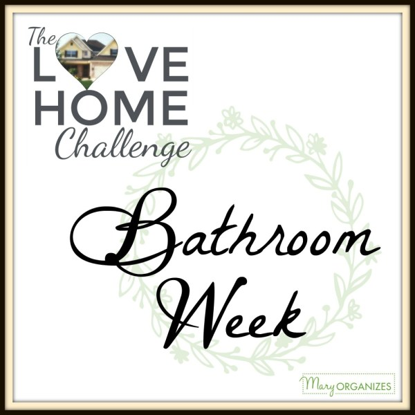 Bathroom Week – Love Home Challenge