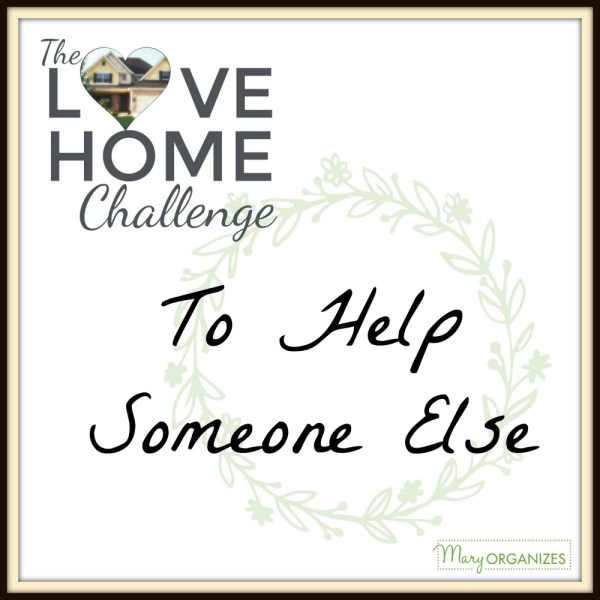 To Help Someone Else – Love Home Challenge