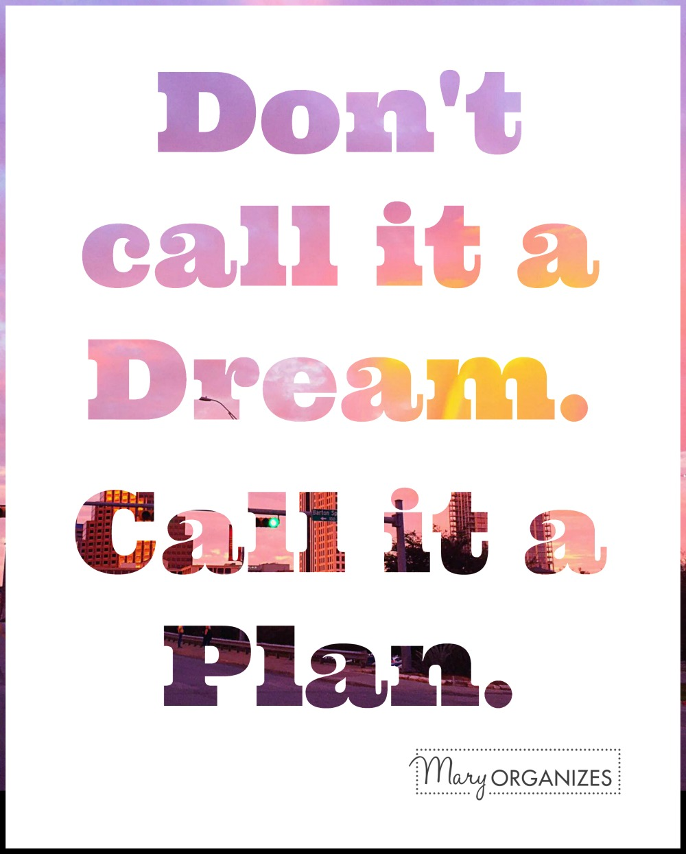 maryorganizes-dont-call-it-a-dream-call-it-a-plan
