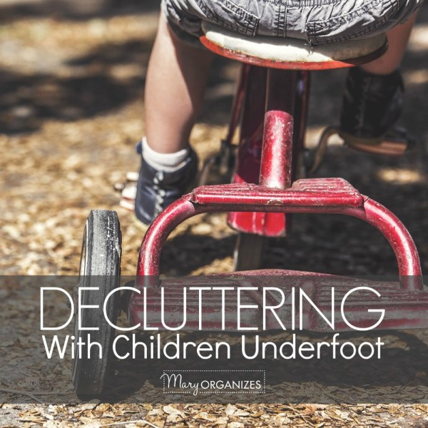 Decluttering With Children Underfoot