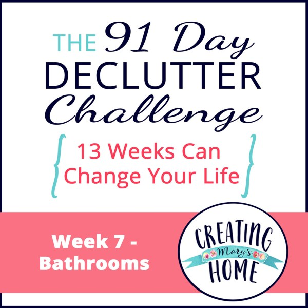 Week 7 – Bathrooms {91 Day Declutter Challenge}